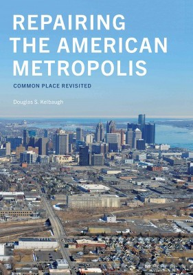 Repairing the American Metropolis Kelbaugh
