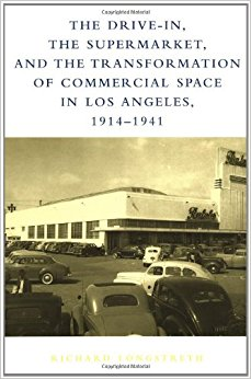 The Drive in the Supermarket and the Transformation of Commercial Space Los Angeles Longstreth